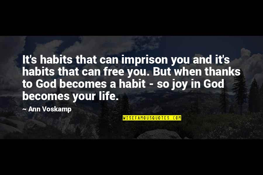 Thanks To You Quotes By Ann Voskamp: It's habits that can imprison you and it's