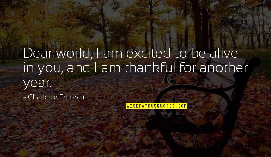 Thanks To You Quotes By Charlotte Eriksson: Dear world, I am excited to be alive