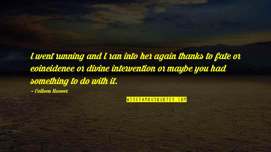 Thanks To You Quotes By Colleen Hoover: I went running and I ran into her