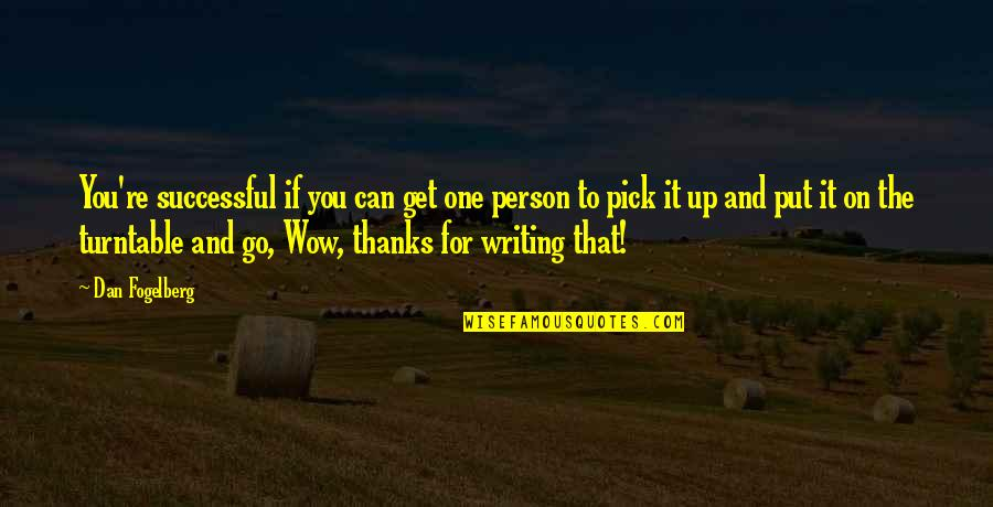 Thanks To You Quotes By Dan Fogelberg: You're successful if you can get one person