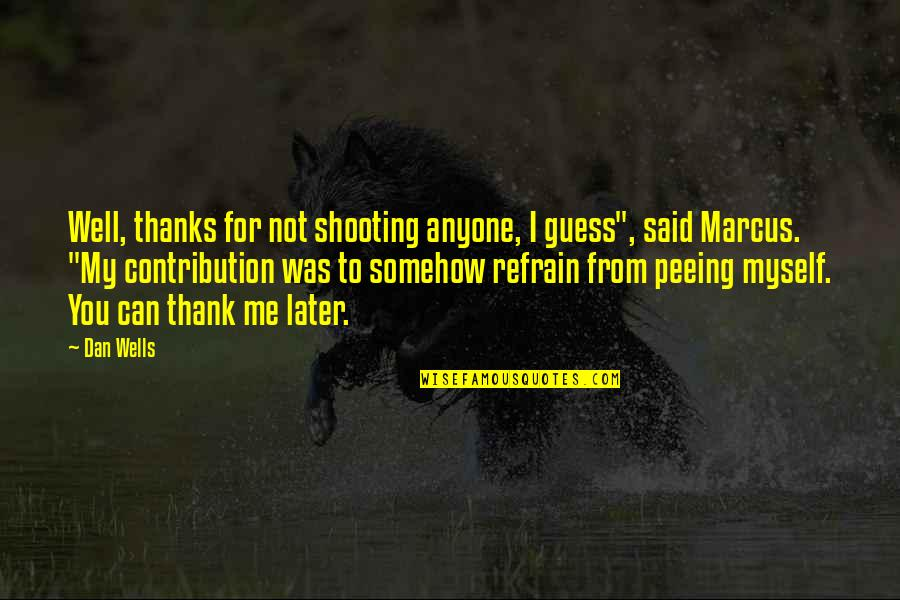 "Thanks To You Quotes By Dan Wells: Well, thanks for not shooting anyone, I guess"","
