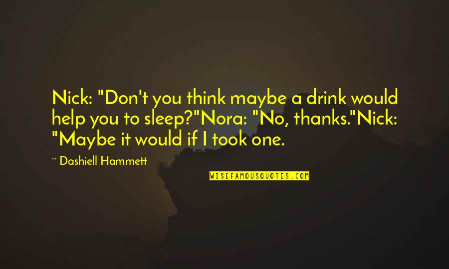 "Thanks To You Quotes By Dashiell Hammett: Nick: ""Don't you think maybe a drink would"