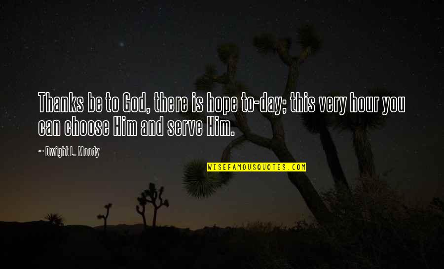 Thanks To You Quotes By Dwight L. Moody: Thanks be to God, there is hope to-day;