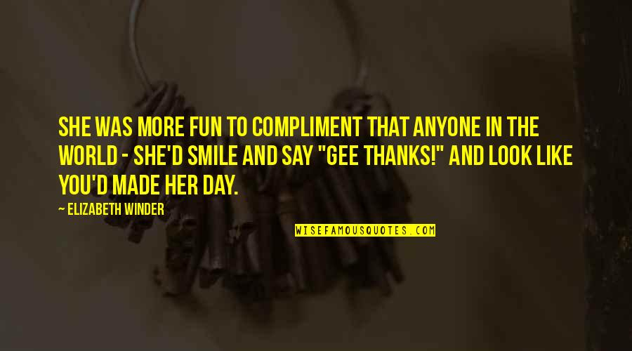 Thanks To You Quotes By Elizabeth Winder: She was more fun to compliment that anyone