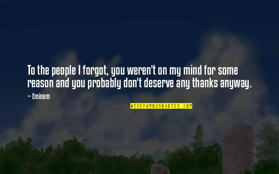 Thanks To You Quotes By Eminem: To the people I forgot, you weren't on