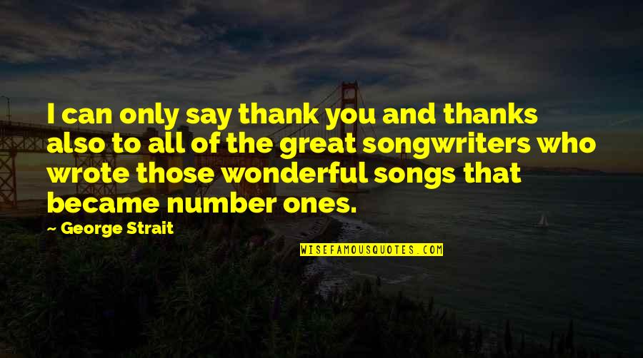 Thanks To You Quotes By George Strait: I can only say thank you and thanks