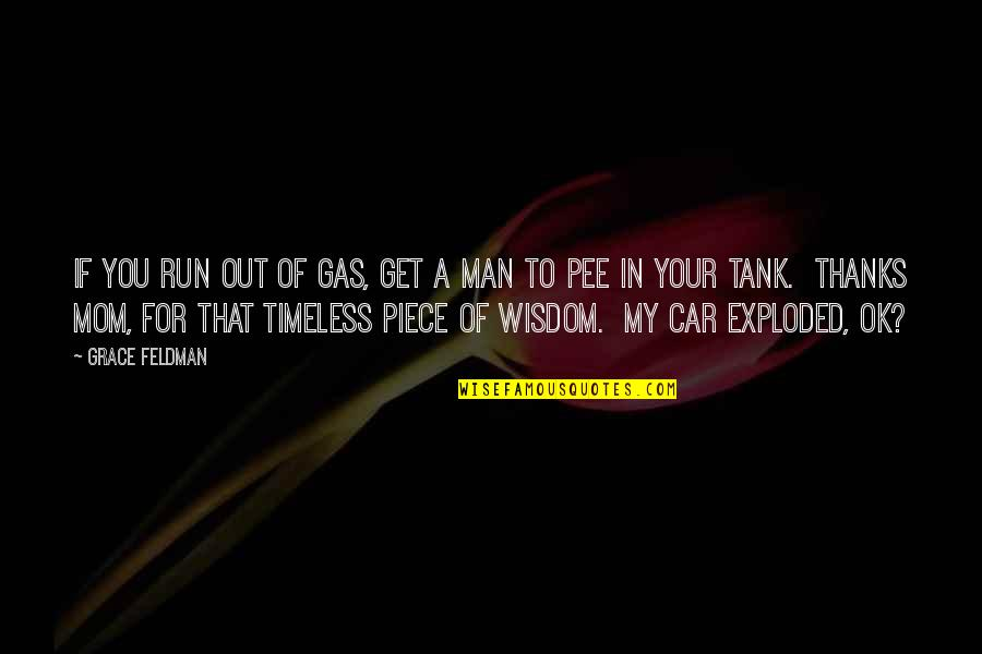 Thanks To You Quotes By Grace Feldman: If you run out of gas, get a