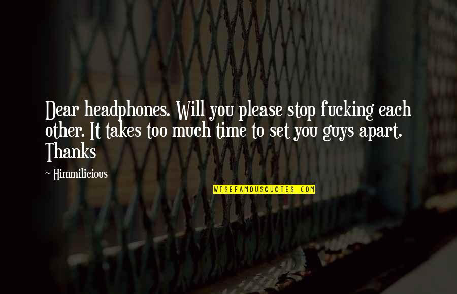 Thanks To You Quotes By Himmilicious: Dear headphones. Will you please stop fucking each