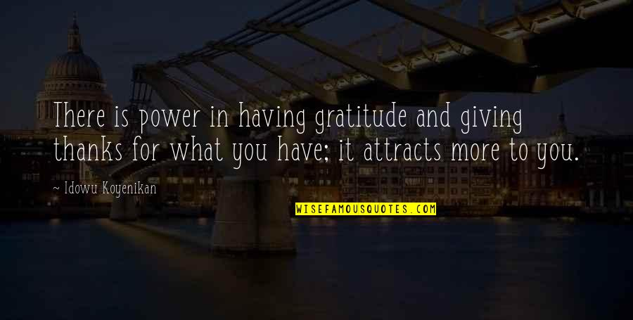 Thanks To You Quotes By Idowu Koyenikan: There is power in having gratitude and giving