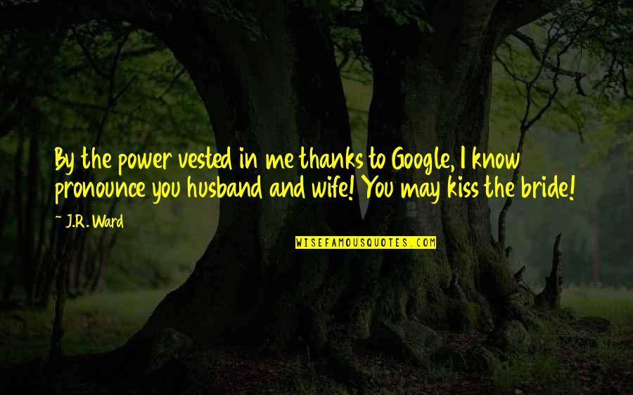 Thanks To You Quotes By J.R. Ward: By the power vested in me thanks to