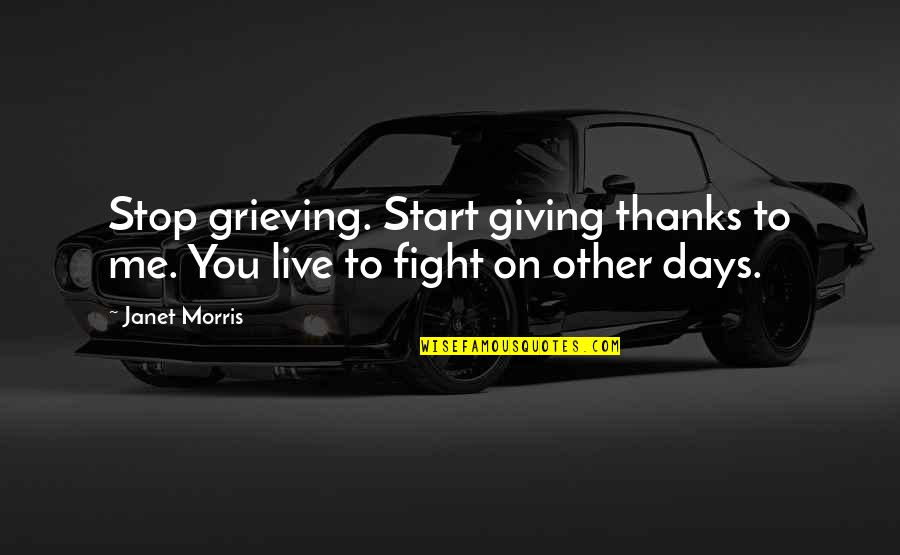 Thanks To You Quotes By Janet Morris: Stop grieving. Start giving thanks to me. You