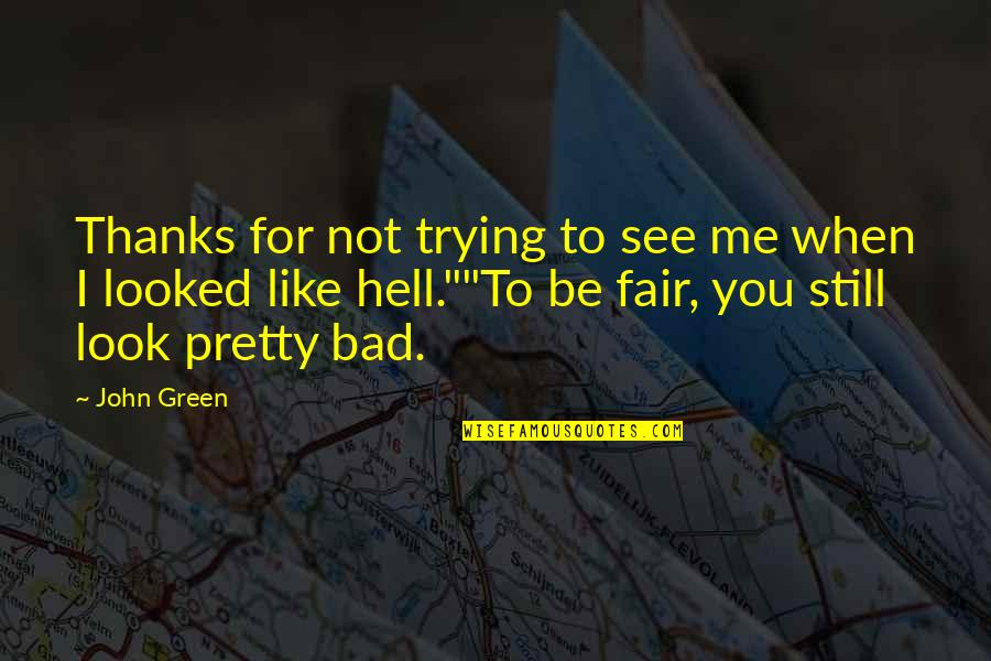Thanks To You Quotes By John Green: Thanks for not trying to see me when