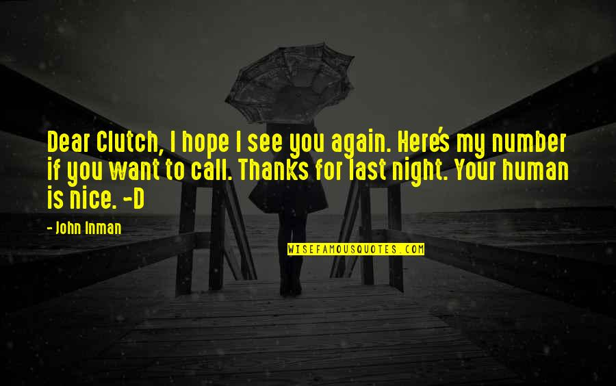 Thanks To You Quotes By John Inman: Dear Clutch, I hope I see you again.