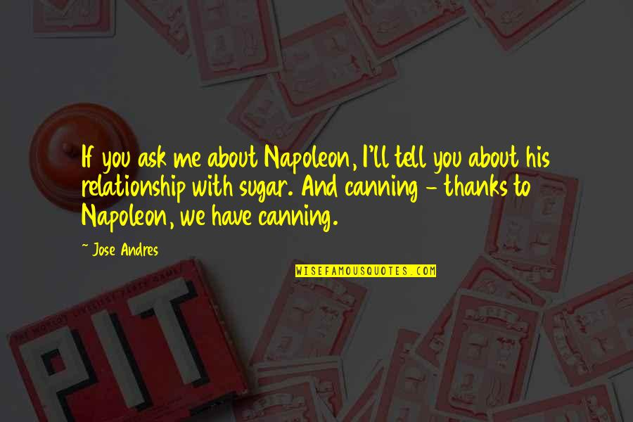 Thanks To You Quotes By Jose Andres: If you ask me about Napoleon, I'll tell