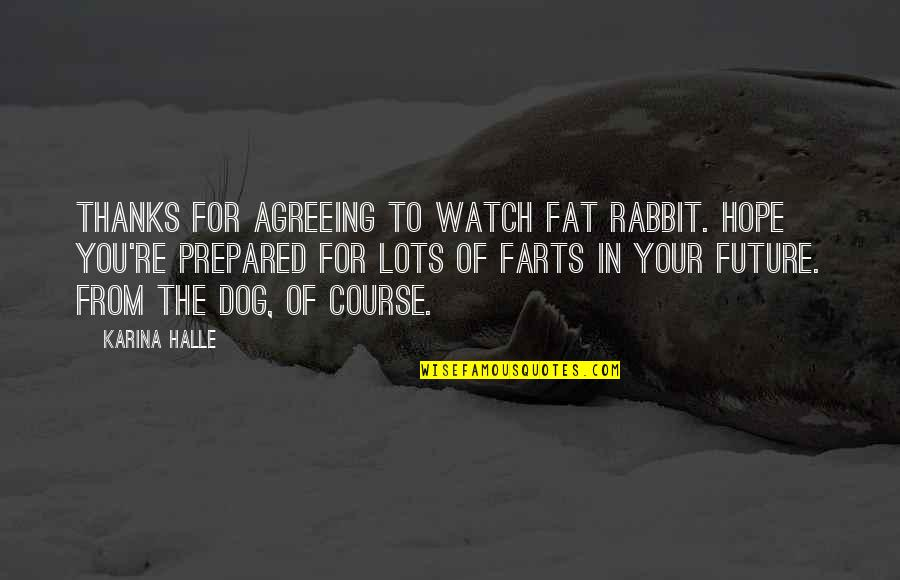 Thanks To You Quotes By Karina Halle: Thanks for agreeing to watch Fat Rabbit. Hope
