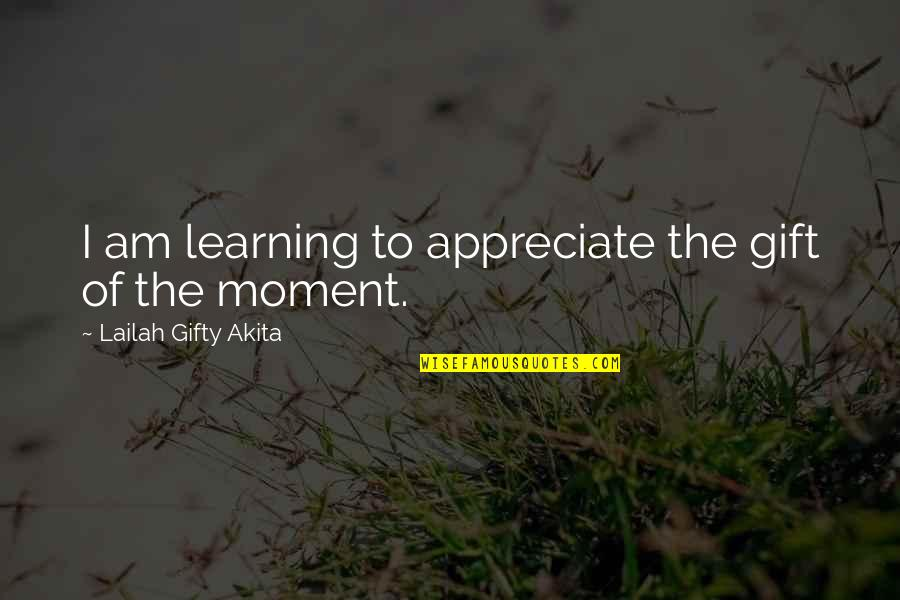 Thanks To You Quotes By Lailah Gifty Akita: I am learning to appreciate the gift of