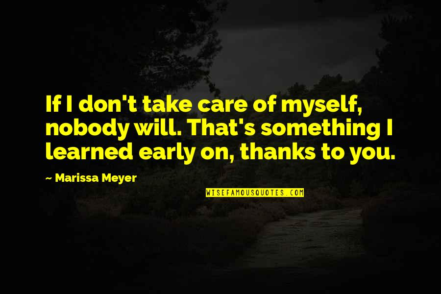 Thanks To You Quotes By Marissa Meyer: If I don't take care of myself, nobody
