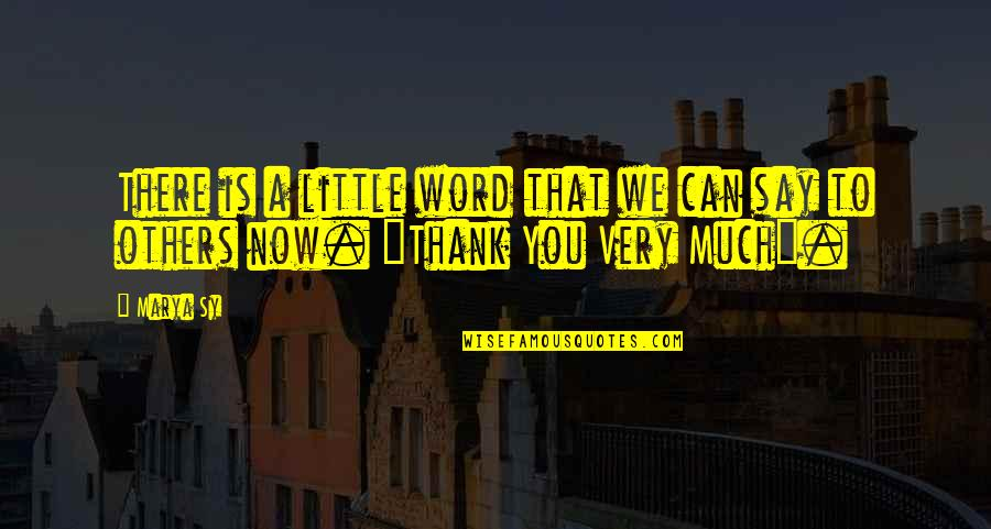 Thanks To You Quotes By Marya Sy: There is a little word that we can