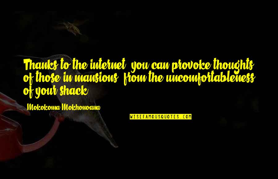 Thanks To You Quotes By Mokokoma Mokhonoana: Thanks to the internet, you can provoke thoughts