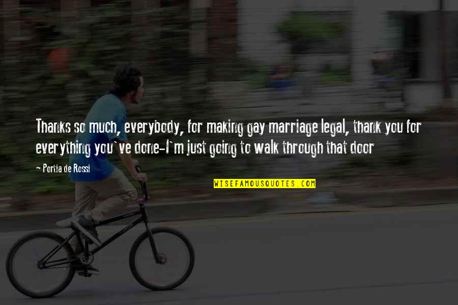 Thanks To You Quotes By Portia De Rossi: Thanks so much, everybody, for making gay marriage