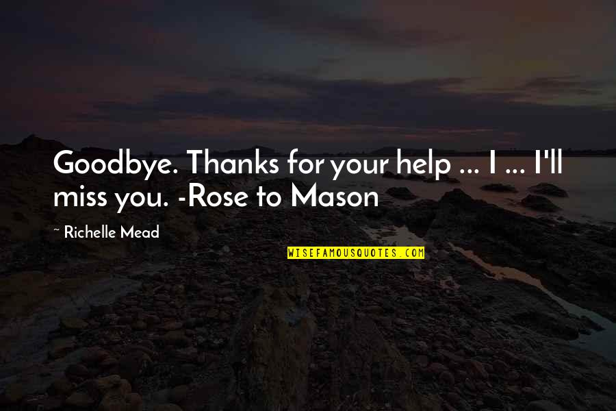 Thanks To You Quotes By Richelle Mead: Goodbye. Thanks for your help ... I ...