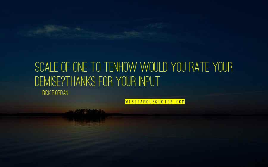 Thanks To You Quotes By Rick Riordan: Scale of one to tenHow would you rate