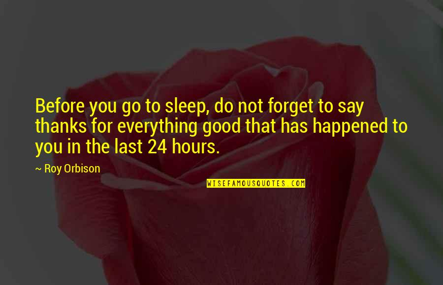 Thanks To You Quotes By Roy Orbison: Before you go to sleep, do not forget