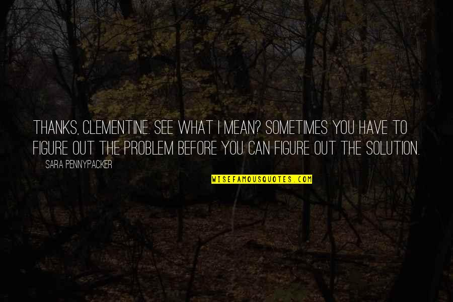Thanks To You Quotes By Sara Pennypacker: Thanks, Clementine. See what I mean? Sometimes you
