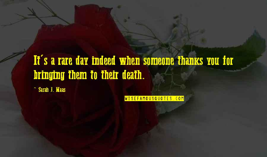 Thanks To You Quotes By Sarah J. Maas: It's a rare day indeed when someone thanks