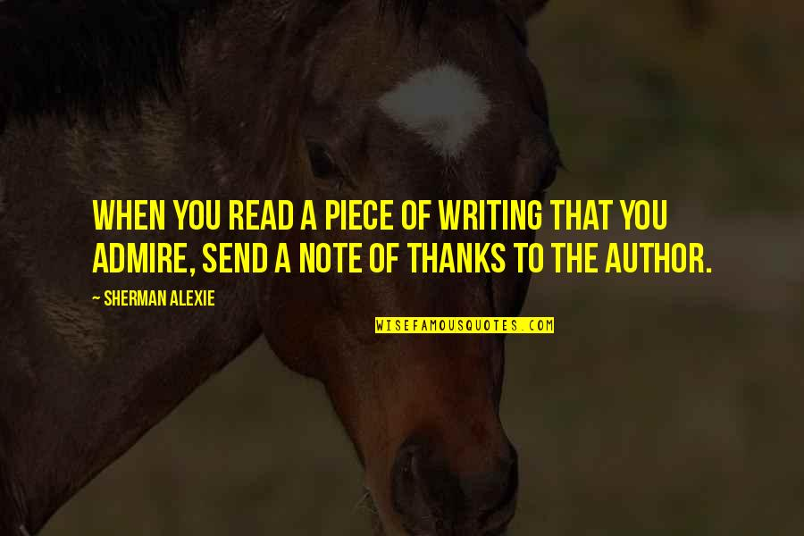 Thanks To You Quotes By Sherman Alexie: When you read a piece of writing that
