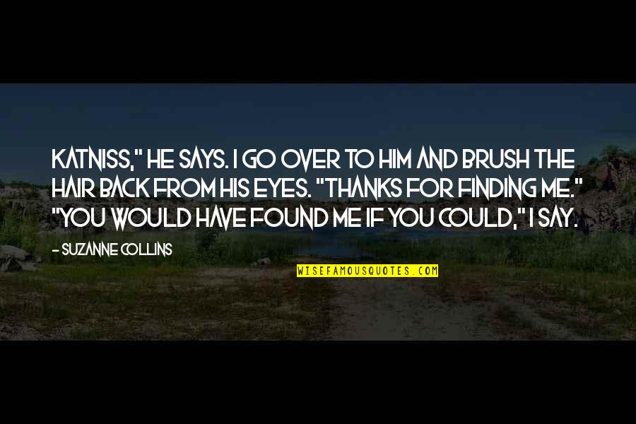 "Thanks To You Quotes By Suzanne Collins: Katniss,"" he says. I go over to him"