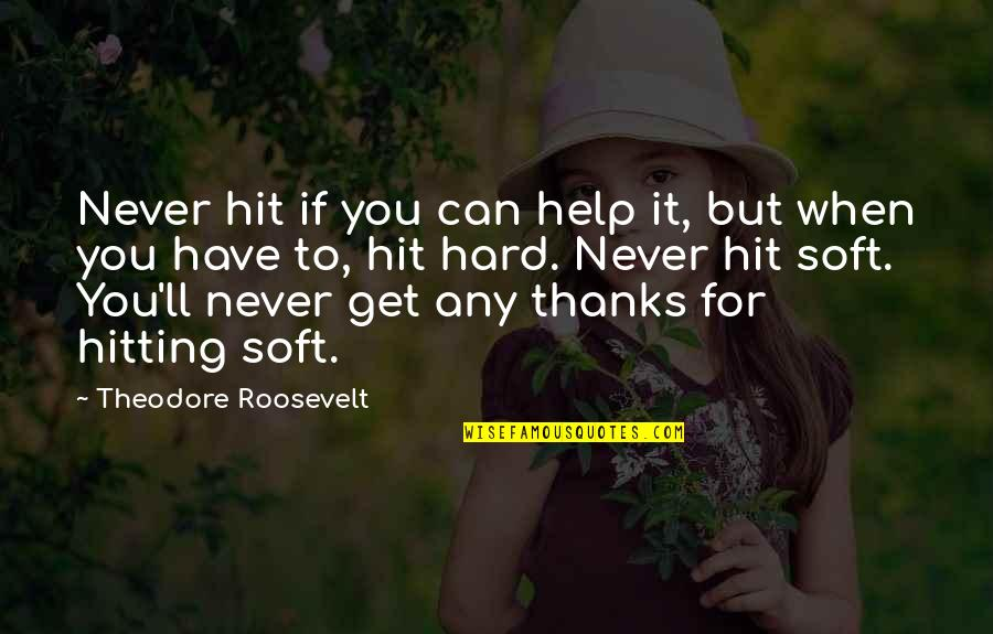 Thanks To You Quotes By Theodore Roosevelt: Never hit if you can help it, but