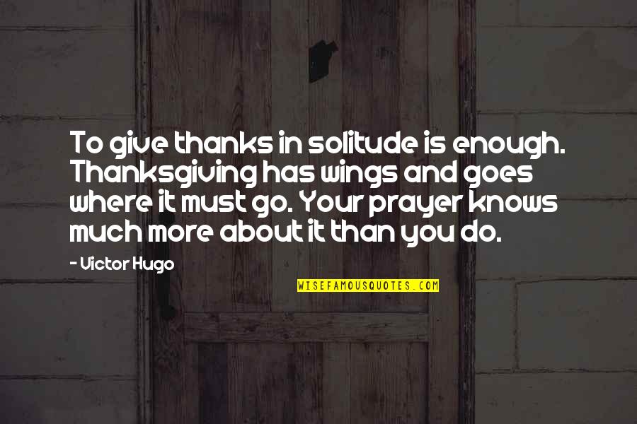 Thanks To You Quotes By Victor Hugo: To give thanks in solitude is enough. Thanksgiving