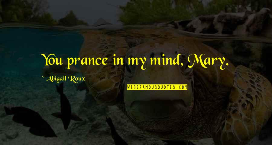 Thanks Vets Quotes By Abigail Roux: You prance in my mind, Mary.