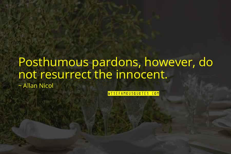 Thanks Vets Quotes By Allan Nicol: Posthumous pardons, however, do not resurrect the innocent.