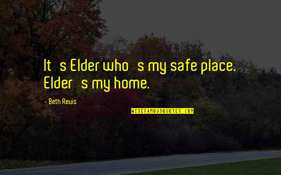 Thanks Vets Quotes By Beth Revis: It's Elder who's my safe place. Elder's my