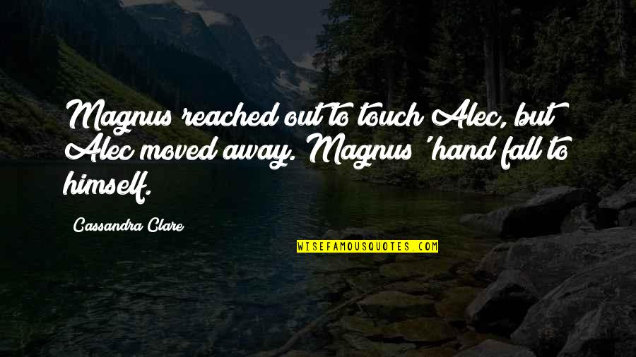 Thanks Vets Quotes By Cassandra Clare: Magnus reached out to touch Alec, but Alec