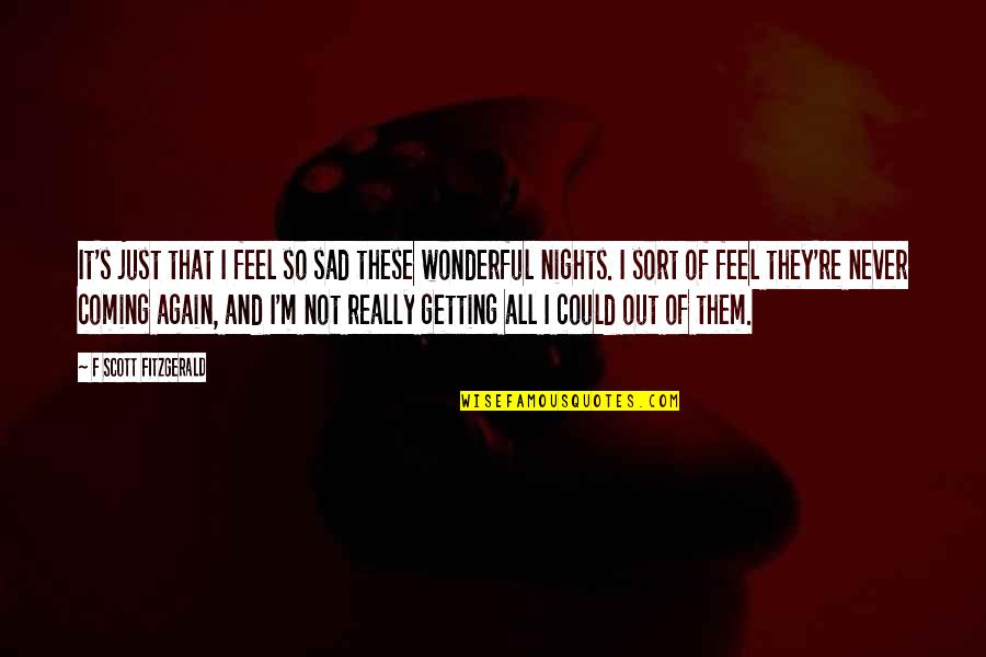 Thanks Vets Quotes By F Scott Fitzgerald: It's just that I feel so sad these
