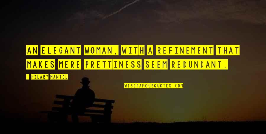 Thanks Vets Quotes By Hilary Mantel: An elegant woman, with a refinement that makes