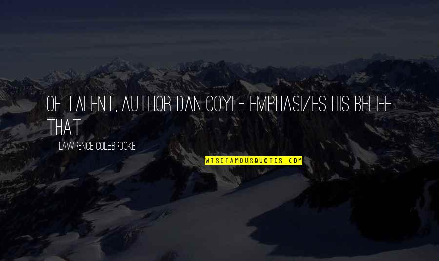 Thanks Vets Quotes By Lawrence Colebrooke: of Talent, author Dan Coyle emphasizes his belief