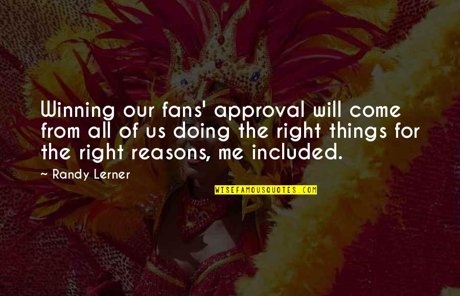 Thanks Vets Quotes By Randy Lerner: Winning our fans' approval will come from all