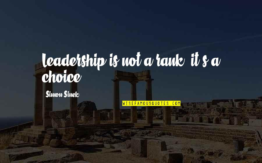 Thanks Vets Quotes By Simon Sinek: Leadership is not a rank, it's a choice.