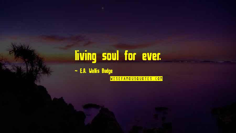 Thanksgiving Celebration Quotes By E.A. Wallis Budge: living soul for ever.