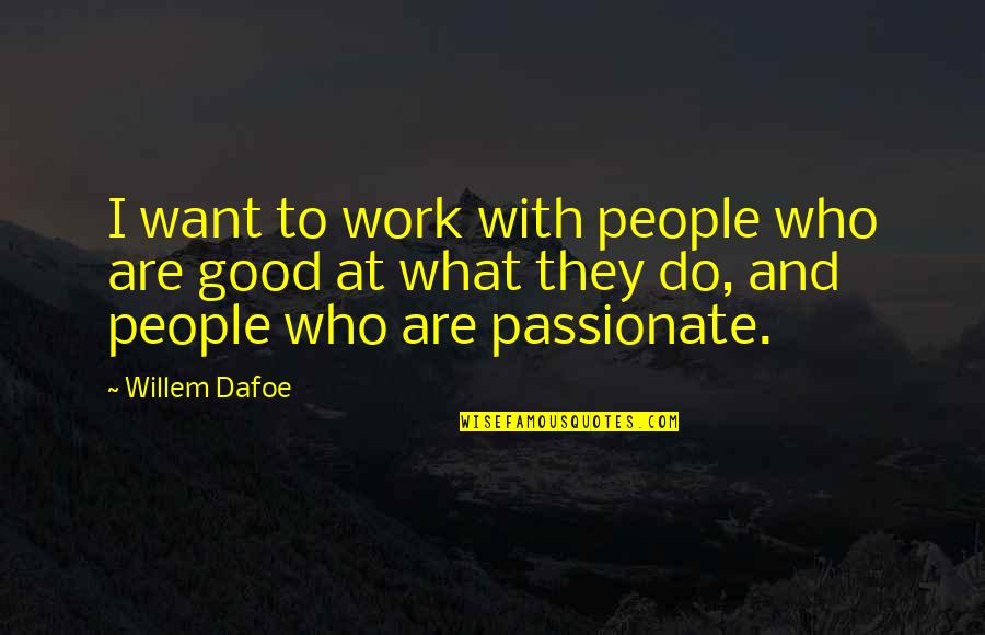 Thanksgiving Celebration Quotes By Willem Dafoe: I want to work with people who are