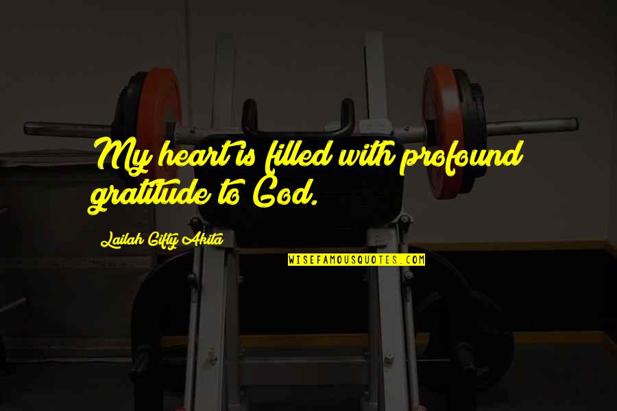 Thanksgiving Prayer To God Quotes By Lailah Gifty Akita: My heart is filled with profound gratitude to