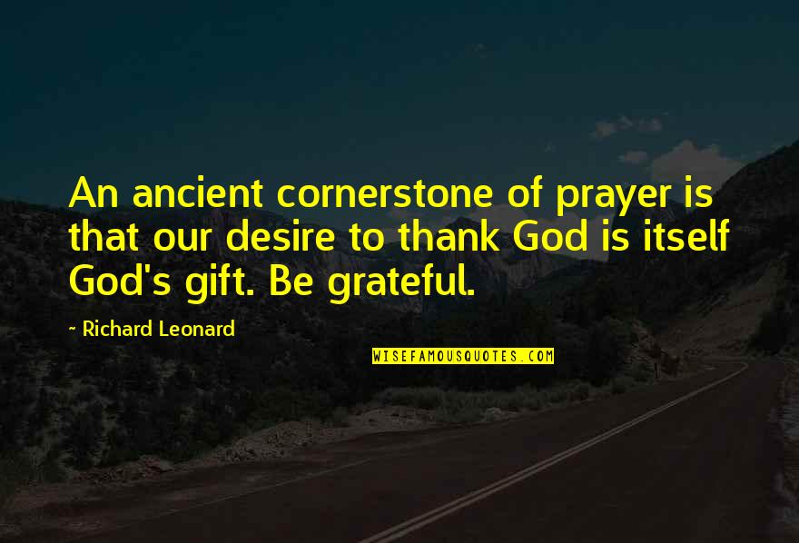 Thanksgiving Prayer To God Quotes By Richard Leonard: An ancient cornerstone of prayer is that our