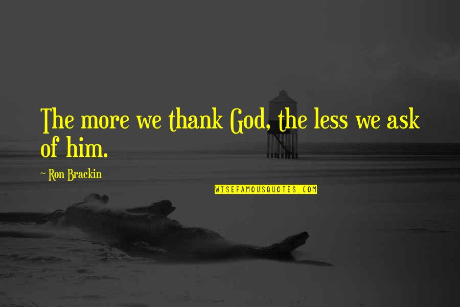 Thanksgiving Prayer To God Quotes By Ron Brackin: The more we thank God, the less we