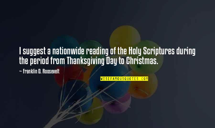 Thanksgiving Scriptures Quotes By Franklin D. Roosevelt: I suggest a nationwide reading of the Holy