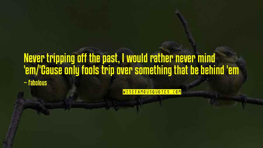 Thankskilling Best Quotes By Fabolous: Never tripping off the past, I would rather