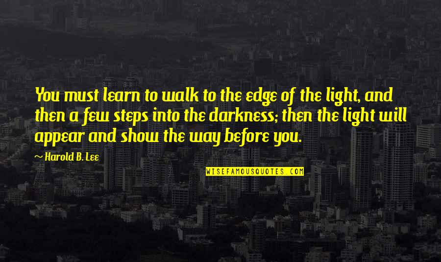 Thankskilling Best Quotes By Harold B. Lee: You must learn to walk to the edge